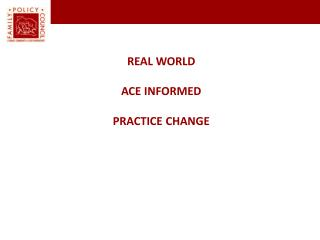 REAL WORLD  ACE INFORMED PRACTICE CHANGE