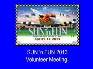 SUN  ' n FUN 2013 Volunteer Meeting