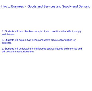 1. Students will describe the concepts of, and conditions that affect, supply and demand
