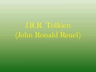 J.R.R. Tolkien (John Ronald  Reuel )