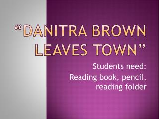 """ Danitra  Brown Leaves Town"""