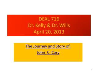 DEXL 716  Dr. Kelly & Dr. Wills April 20, 2013