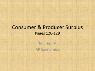 Consumer & Producer Surplus Pages 126-129