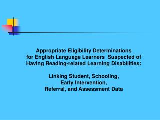Appropriate Eligibility Determinations  for English Language Learners  Suspected of  Having Reading-related Learning Dis