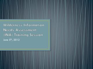 Wilderness Information Needs Assessment (INA) Training Session