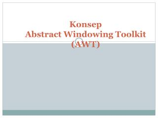 Konsep Abstract  Windowing Toolkit (AWT )
