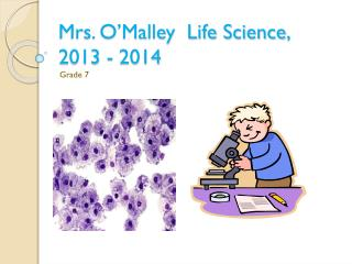 Mrs. O'Malley  Life Science ,  2013  -  2014