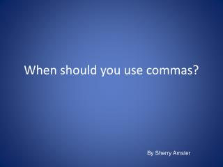 When should you use commas?
