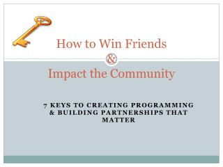 How to Win Friends  &  Impact the Community