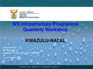 WS Infrastructure Programme Q uarter ly  Workshop KWAZULU-NATAL Presented  by : M. Ngxongo