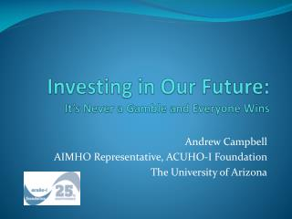 Investing in Our Future: It's Never a Gamble and Everyone Wins