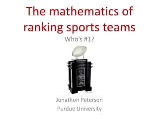 The mathematics of ranking sports teams W ho's #1?
