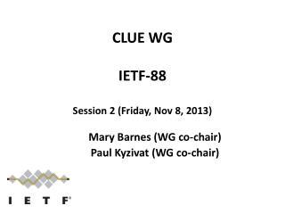 CLUE WG IETF -88 Session 2 (Friday, Nov 8, 2013)