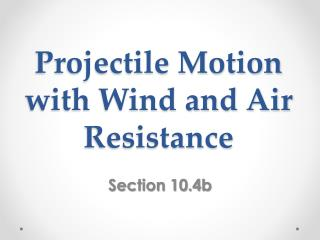 Projectile Motion with Wind and Air Resistance
