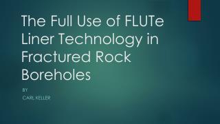 The Full  U se of FLUTe Liner Technology in Fractured Rock Boreholes