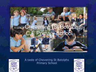 A taste of  Chevening  ( S t  Botolphs )  C.E Primary  S chool