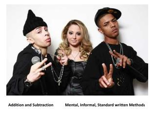 Addition and Subtraction            Mental, Informal, Standard written Method s