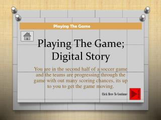Playing The Game; Digital Story