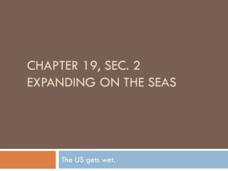 CHAPTER 19, SEC. 2 EXPANDING ON THE SEAS