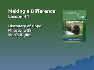 Making a Difference Lesson 44 Discovery of Hope Milestone 38 Man's Rights
