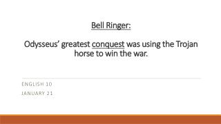 Bell Ringer: Odysseus' greatest  conquest  was using the Trojan horse to win the war.