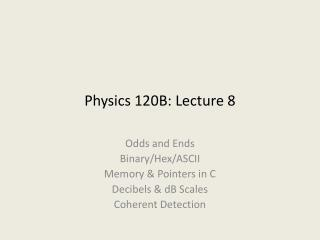 Physics 120B: Lecture 8