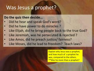 Do the quiz then decide… Did he  hear and speak  God's word? Did he have power to do  miracles ?