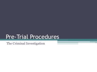 Pre-Trial Procedures