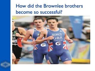 How did the Brownlee brothers become so successful?