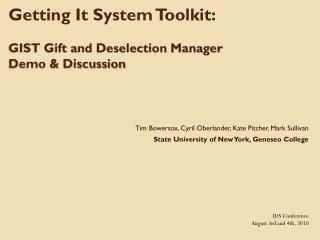 Getting It System Toolkit:   GIST Gift and Deselection Manager  Demo & Discussion