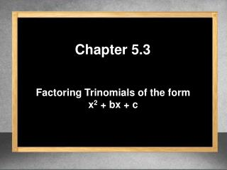 Factoring Trinomials of the form  x 2  +  bx  + c