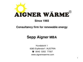 Since 1993 Consultancy firm for renewable energy Sepp Aigner  MBA Hundsbichl 1