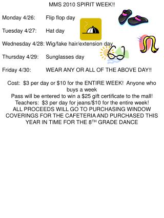 MMS 2010 SPIRIT WEEK!! Monday 4/26:	Flip flop day Tuesday 4/27:	Hat day