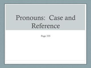 Pronouns:  Case and Reference