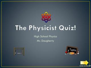 The Physicist Quiz!