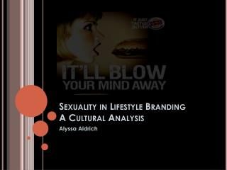 Sexuality in Lifestyle Branding A Cultural Analysis