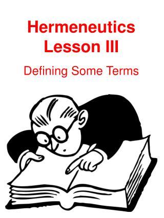 Hermeneutics Lesson  III Defining Some Terms