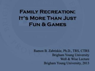 Family Recreation: It's More Than  J ust  Fun & Games