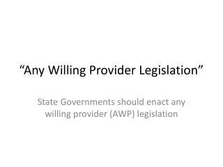 """Any Willing Provider Legislation"""