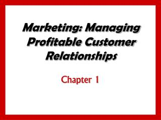 Marketing: Managing Profitable Customer Relationships