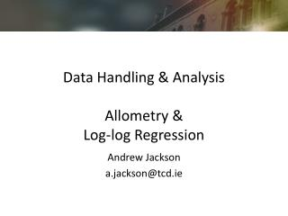 Data Handling & Analysis Allometry & Log-log Regression