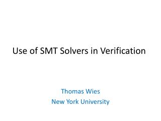 Use of  SMT Solvers in  Verification