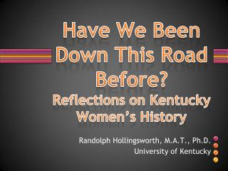 Have We Been Down This Road Before? Reflections on Kentucky Women's History