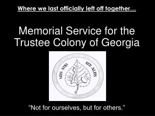 Memorial Service for the                               Trustee Colony of  Georgia