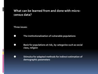 What can be learned from and done with micro-census data? Three  issues: