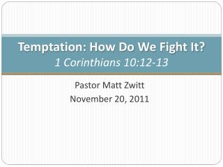 Temptation: How Do We Fight It? 1 Corinthians  10:12-13