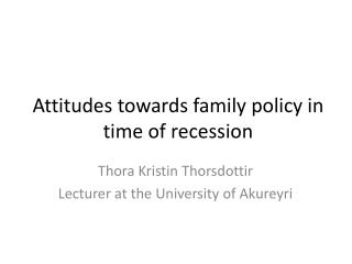 Attitudes towards family policy in time of recession