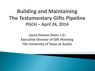 Building and Maintaining  The Testamentary Gifts Pipeline PGCH – April 24, 2014
