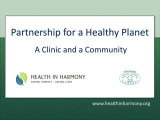 Partnership for  a Healthy Planet   A Clinic and a Community