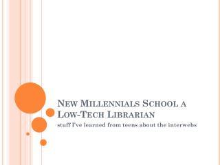 New  Millennials  School a Low-Tech Librarian
